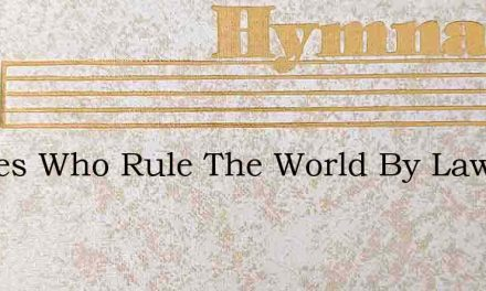 Judges Who Rule The World By Laws – Hymn Lyrics