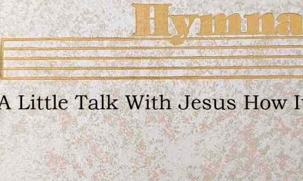 Just A Little Talk With Jesus How It Smo – Hymn Lyrics