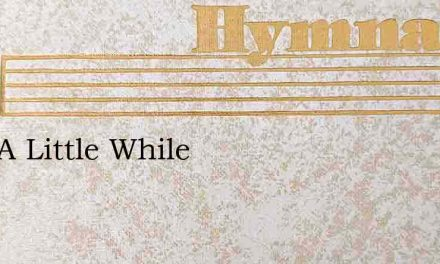 Just A Little While – Hymn Lyrics