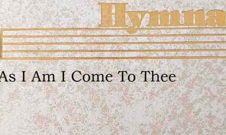Just As I Am I Come To Thee – Hymn Lyrics