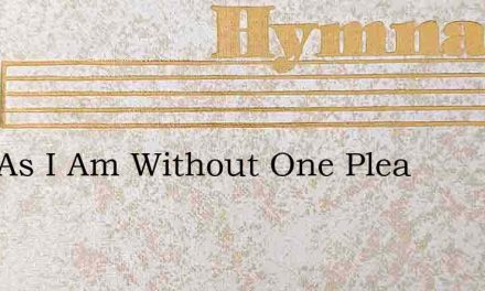 Just As I Am Without One Plea – Hymn Lyrics