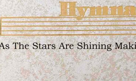 Just As The Stars Are Shining Making The – Hymn Lyrics