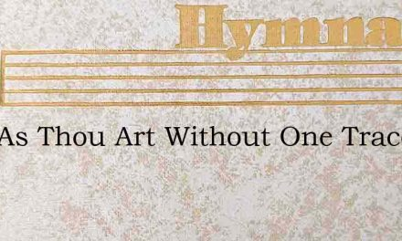 Just As Thou Art Without One Trace – Hymn Lyrics