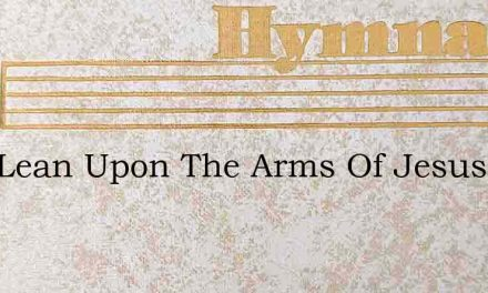 Just Lean Upon The Arms Of Jesus – Hymn Lyrics