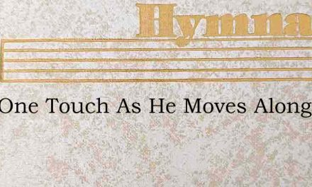 Just One Touch As He Moves Along – Hymn Lyrics