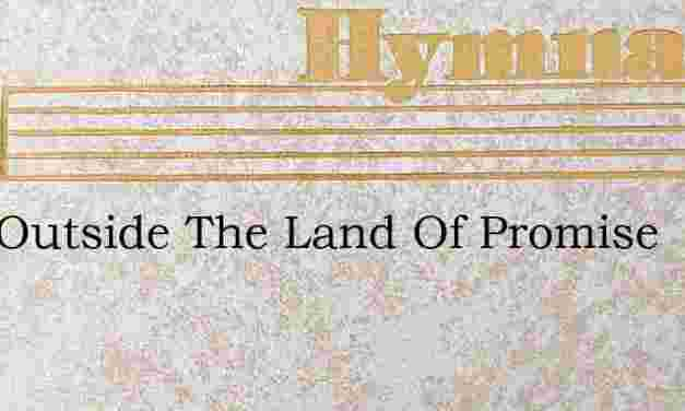Just Outside The Land Of Promise – Hymn Lyrics