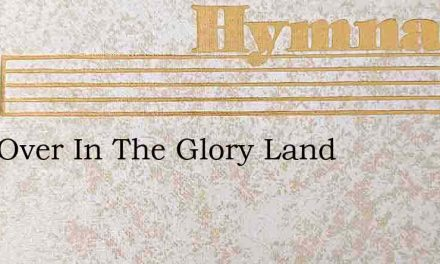 Just Over In The Glory Land – Hymn Lyrics