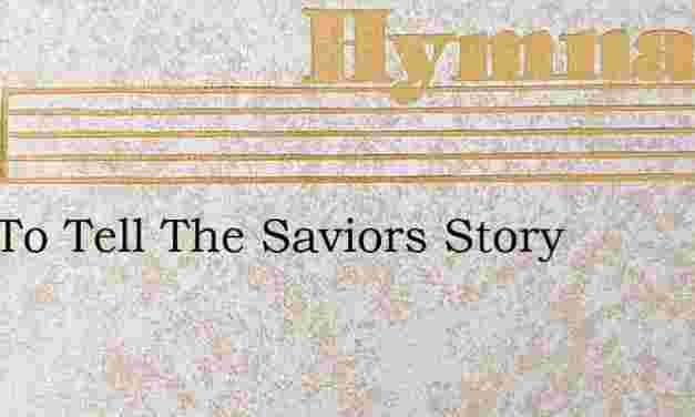 Just To Tell The Saviors Story – Hymn Lyrics