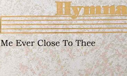 Keep Me Ever Close To Thee – Hymn Lyrics