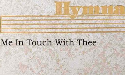 Keep Me In Touch With Thee – Hymn Lyrics