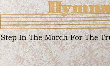 Keep Step In The March For The Truth – Hymn Lyrics