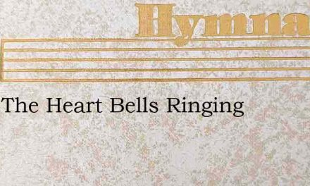 Keep The Heart Bells Ringing – Hymn Lyrics