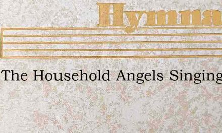 Keep The Household Angels Singing – Hymn Lyrics