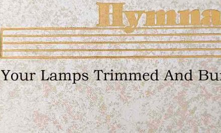 Keep Your Lamps Trimmed And Burning – Hymn Lyrics