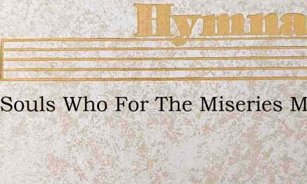 Kind Souls Who For The Miseries Moan – Hymn Lyrics