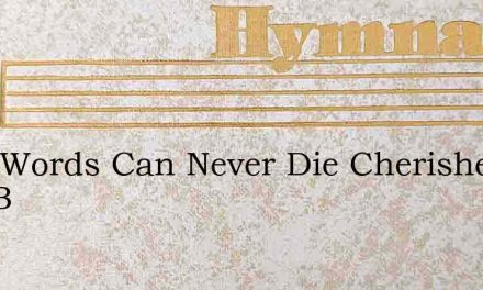 Kind Words Can Never Die Cherished And B – Hymn Lyrics