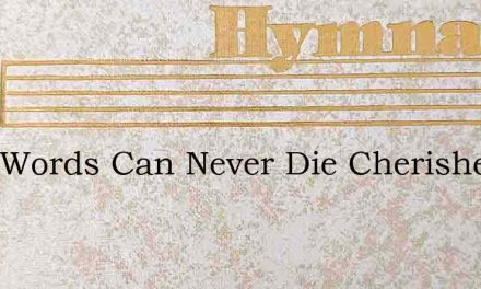 Kind Words Can Never Die Cherished Theyl – Hymn Lyrics