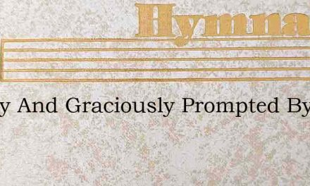 Kindly And Graciously Prompted By Love – Hymn Lyrics