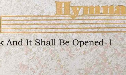 Knock And It Shall Be Opened-1 – Hymn Lyrics