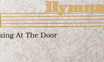Knocking At The Door – Hymn Lyrics