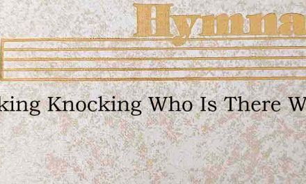 Knocking Knocking Who Is There Waiting – Hymn Lyrics