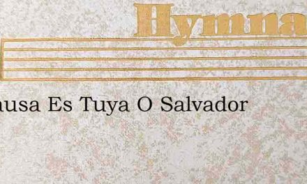 La Causa Es Tuya O Salvador – Hymn Lyrics