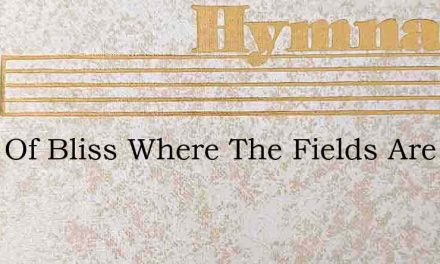 Land Of Bliss Where The Fields Are Brigh – Hymn Lyrics