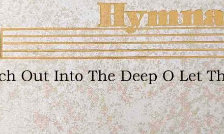 Launch Out Into The Deep O Let The – Hymn Lyrics