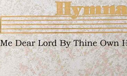 Lead Me Dear Lord By Thine Own Hand – Hymn Lyrics