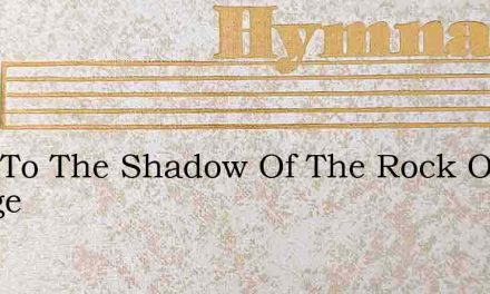 Lead To The Shadow Of The Rock Of Refuge – Hymn Lyrics