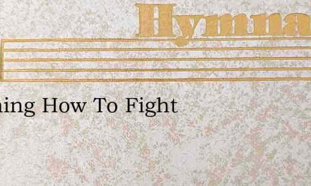 Learning How To Fight – Hymn Lyrics