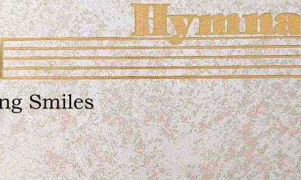 Leaving Smiles – Hymn Lyrics