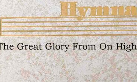 Lest The Great Glory From On High – Hymn Lyrics