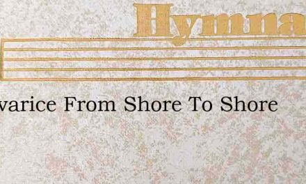 Let Avarice From Shore To Shore – Hymn Lyrics