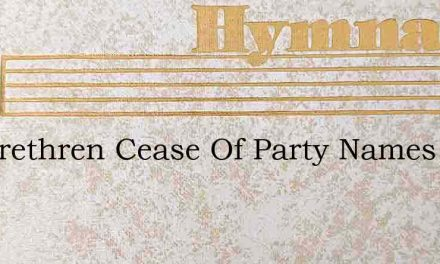Let Brethren Cease Of Party Names To Spe – Hymn Lyrics
