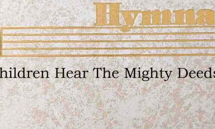 Let Children Hear The Mighty Deeds – Hymn Lyrics