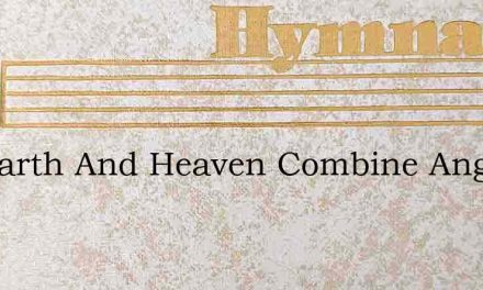 Let Earth And Heaven Combine Angels And – Hymn Lyrics