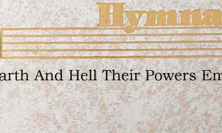 Let Earth And Hell Their Powers Employ – Hymn Lyrics