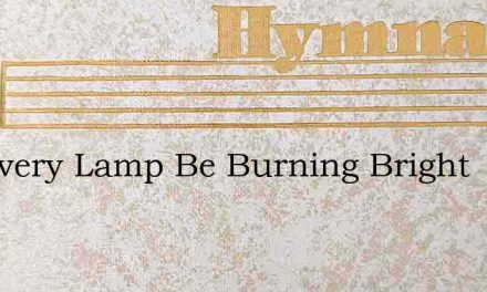 Let Every Lamp Be Burning Bright – Hymn Lyrics