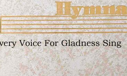 Let Every Voice For Gladness Sing – Hymn Lyrics
