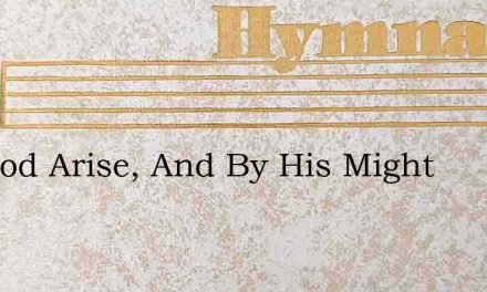 Let God Arise, And By His Might – Hymn Lyrics