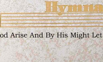 Let God Arise And By His Might Let All – Hymn Lyrics