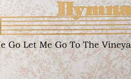 Let Me Go Let Me Go To The Vineyard Of G – Hymn Lyrics