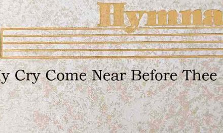 Let My Cry Come Near Before Thee O Lord – Hymn Lyrics
