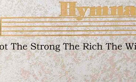 Let Not The Strong The Rich The Wise – Hymn Lyrics