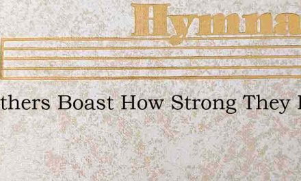 Let Others Boast How Strong They Be – Hymn Lyrics