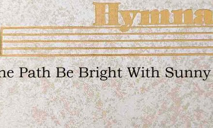 Let The Path Be Bright With Sunny Skies – Hymn Lyrics
