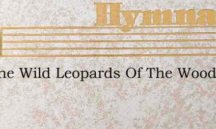 Let The Wild Leopards Of The Wood – Hymn Lyrics