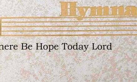 Let There Be Hope Today Lord – Hymn Lyrics