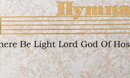 Let There Be Light Lord God Of Hosts – Hymn Lyrics